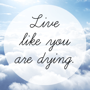 Live-like-you-are-dying