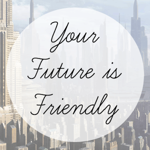 Your-Future-is-Friendly